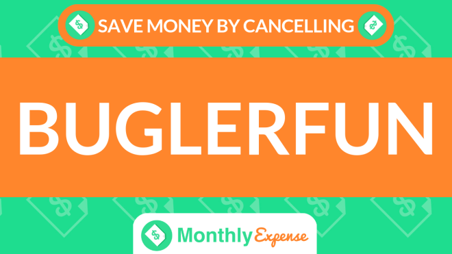 Save Money By Cancelling Buglerfun