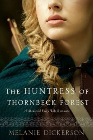 ARC Book Review: The Huntress of Thornbeck Forest by Melanie Dickerson