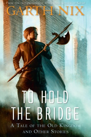 To Hold The Bridge by Garth Nix