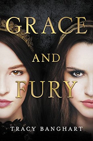 Grace and Fury by Tracy Banghart