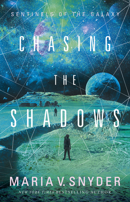 Chasing The Shadows (Sentinels of the Galaxy #2) by Maria V Snyder