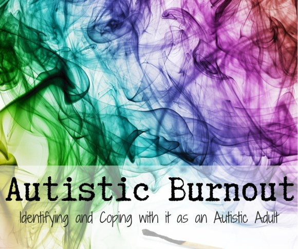 Autistic Burnout: Identifying and Coping with it as an Autistic Adult