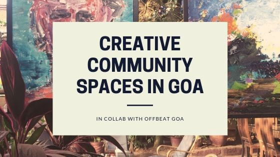 creative community spaces goa, offbeat things to do in goa, slow travel goa, moonlitekingdom, thinkering, artjuna, Shala 142, offbeat goa, museum of goa, sunaparanta, beyond nomad goa, rocket burgers, saraya
