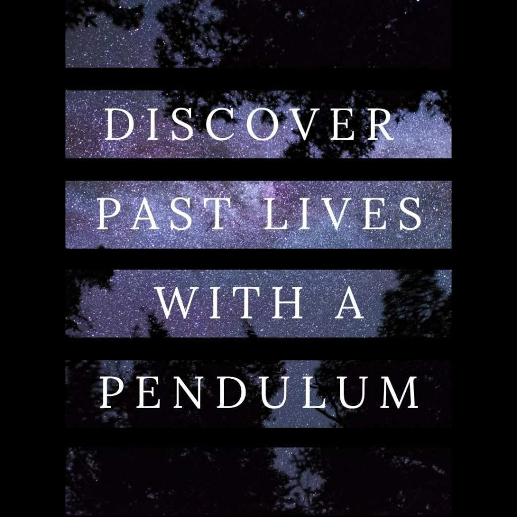 discovering past lives with a pendulum