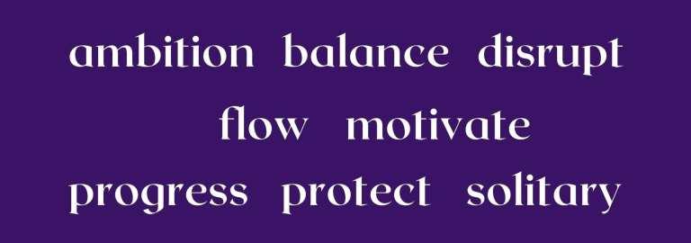 pendulum interview words - ambition, balance, disrupt, flow, motivate, progress, protect, solitary