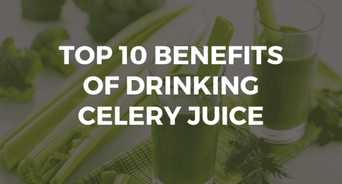 Top 10 Benefits of Drinking Celery Juice