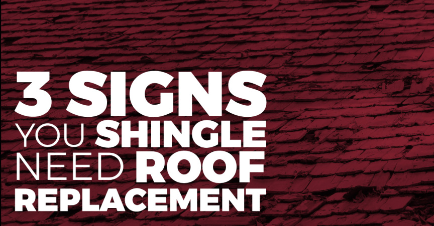 3 Signs You Need Shingle Roof Replacement