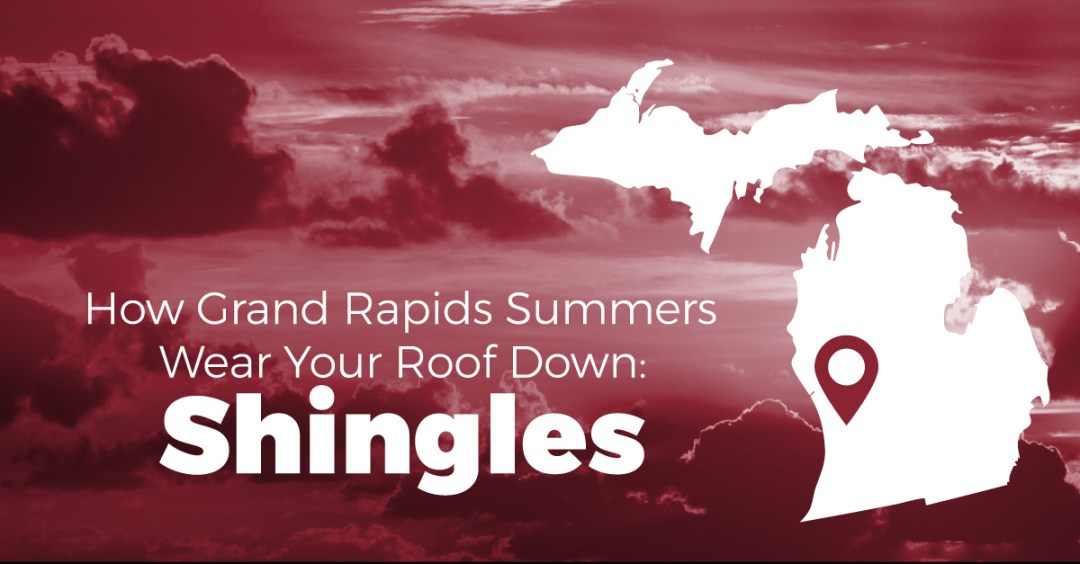 How Grand Rapids Summers Wear Your Roof Down: Shingles