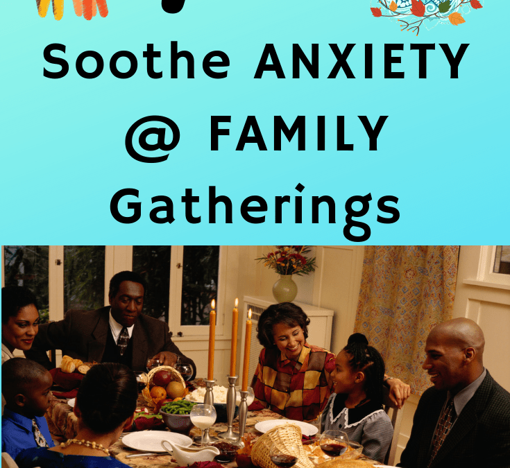 7 Steps to Soothe Anxiety at Family Gatherings
