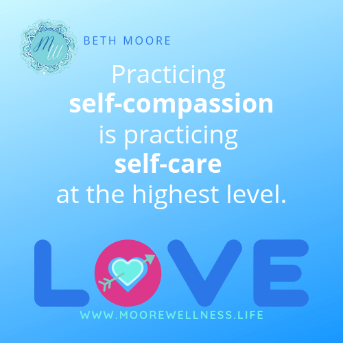 Practicing self-compassion is practicing self-care at the highest level.