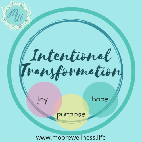 Have you ever been through a Traumatic Transformation?  And now you want to choose an Intentional Transformation that is rejuvenating and meaningful with joy, purpose, and hope?  Read  more on www.moorewellness.life