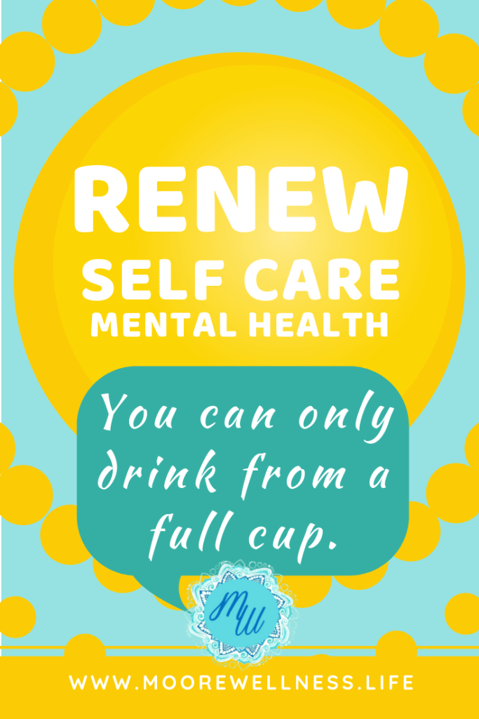 Self care is really self-authoring, being real, being attuned to your self, finding your whole self again.  Download free printable: 9 Ways to Renew Self Care Mindset  Drink from a full cup! www.moorewellness.life  https://pages.convertkit.com/09e97597ce/2286dc35ed