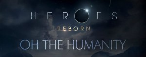 Heroes Reborn <br>Oh the Humanity