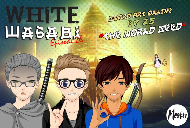"""White Wasabi Ep26: Sword Art Online Ep 25 """"The World Seed"""""""