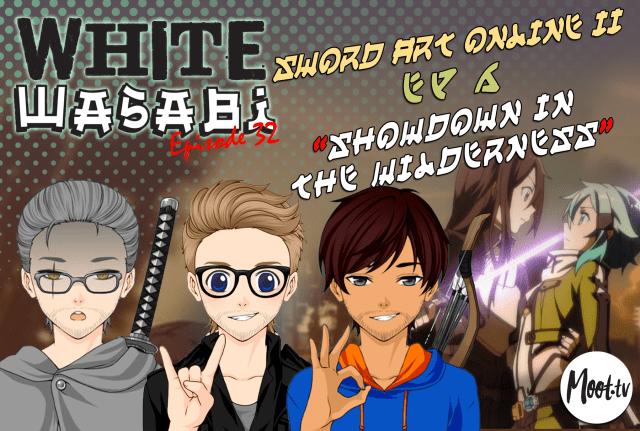 "White Wasabi Ep32: Sword Art Online 2 Ep 6 ""Showdown in the Wilderness"""
