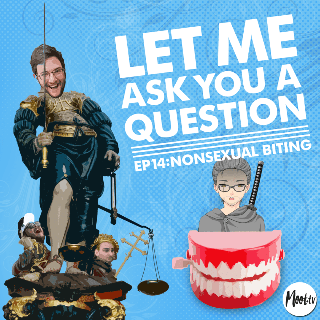 Let Me Ask You A Question Ep14: Nonsexual Biting