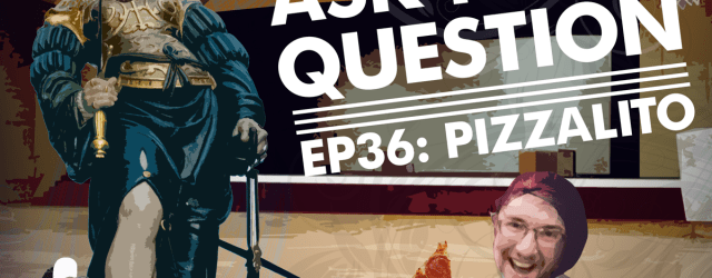 Let Me Ask You A Question Ep36: Pizzalito