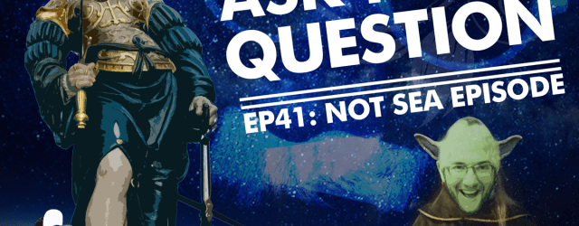 Let Me Ask You A Question Ep41: Not Sea Episode