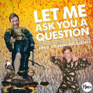 Let Me Ask You A Question Ep65: Eternal Feculence