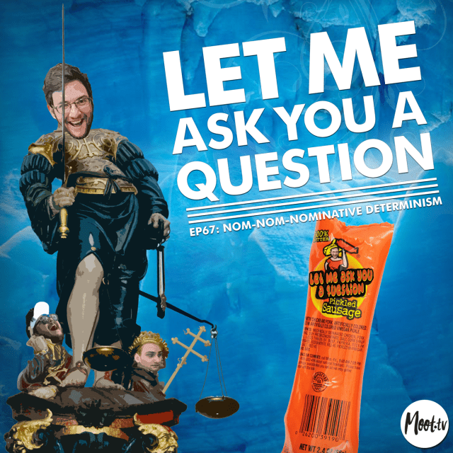 Let Me Ask You A Question Ep67: Nom-Nom-Nominative Determinism