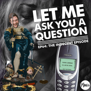 Let Me Ask You A Question Ep64: The Indecent Episode