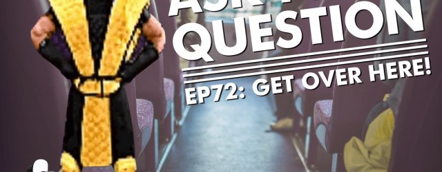 Let Me Ask You A Question Ep72: Get Over Here!