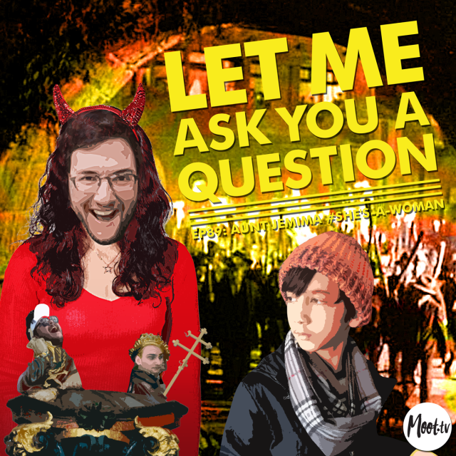 Let Me Ask You A Question Ep89: Aunt Jemima #She's-A-Woman