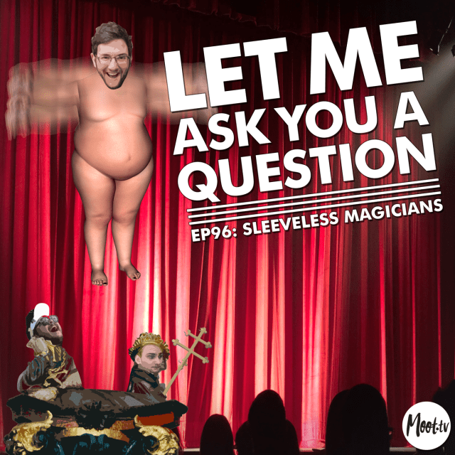 Let Me Ask you a question podcast Episode 96 Sleeveless Magicians