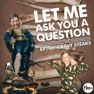 LMAYAQ Ep146: Gravy Steaks with Meredith