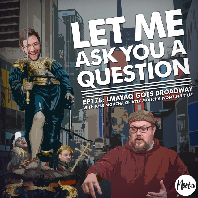 Ep178: LMAYAQ Goes Broadway with Kyle Moucha of KMWSU! - LMAYAQ