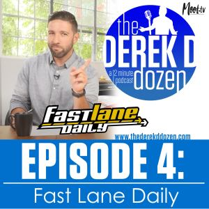 EPISODE 4: Fast Lane Daily – the Derek D Dozen