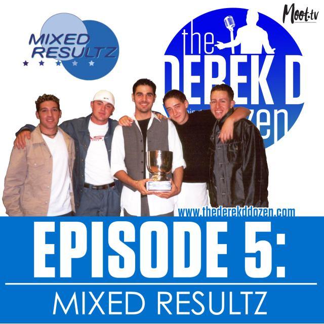 EPISODE 5: Mixed Resultz – the Derek D Dozen