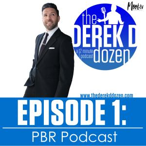 EPISODE 1: PBR Podcast - The Derek D Dozen