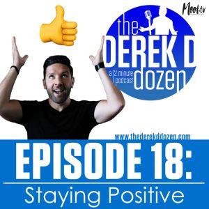EPISODE 18 - Staying Positive – the Derek D Dozen