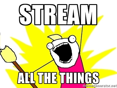 STREAM ALL THE THINGS