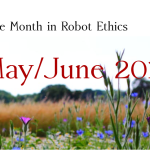 2017 May/June: The Month(s) in Robot Ethics