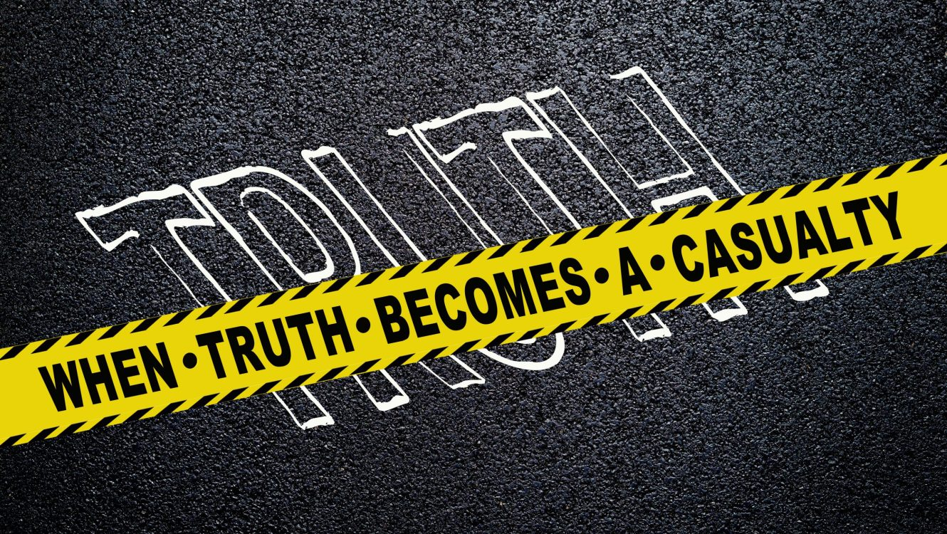 When Truth Becomes A Casualty