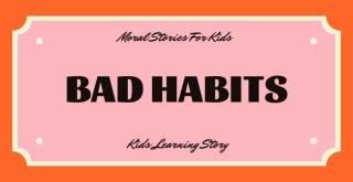 Bad Habits Moral Stories For Kids - Kids Learning Story