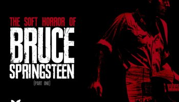 The Soft Horror of Bruce Springsteen [Part 1)