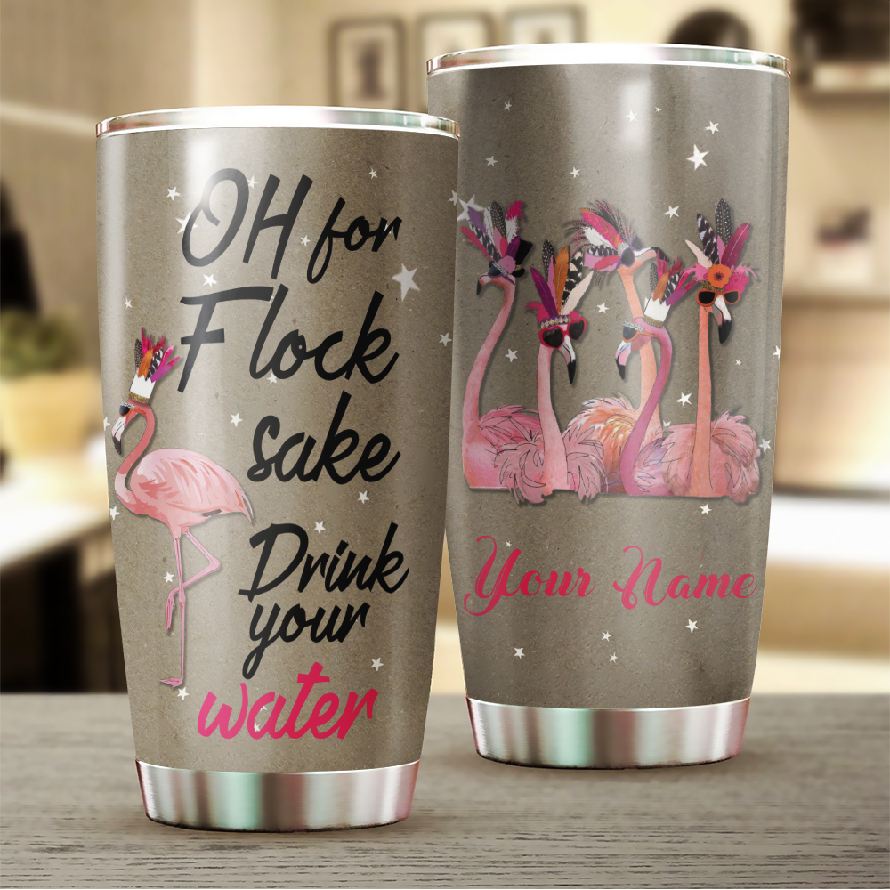 Funnny Flamingo Oh For Flocks Sake Drink The Water Personalized Stainless Steel Tumbler YZH27010011