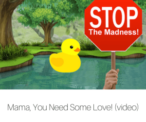 Mama, You Need Some Love! (video)