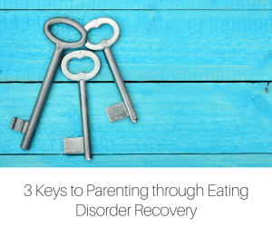 3 Keys to Parenting through Eating Disorder Recovery-2