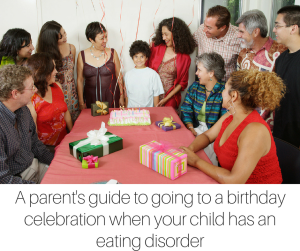A parent's guide to going to a birthday celebration when your child has an eating disorder