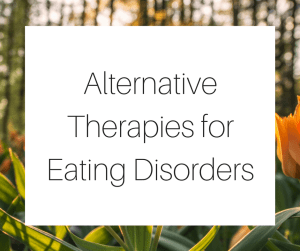 Alternative Therapies for Eating Disorders