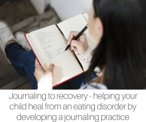 Journaling to recovery - helping your child heal from an eating disorder by developing a journaling practice