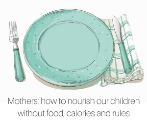 Mothers_ how to nourish our children without food, calories and rules
