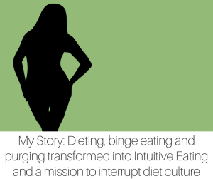 My Story_ Dieting, binge eating and purging transformed into Intuitive Eating and a mission to interrupt diet culture, by @sixmonthstosanity