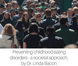 Preventing childhood eating disorders - a societal approach, by Dr. Linda Bacon