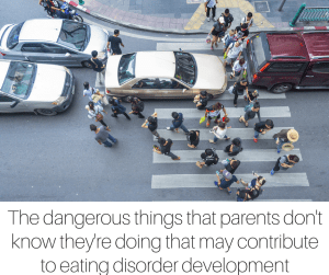 The dangerous things that parents don't know they're doing that may contribute to eating disorder development-2