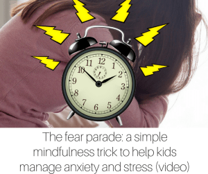 The fear parade- a simple mindfulness trick to help kids manage anxiety and stress (video) (1)